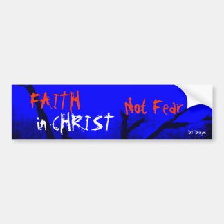 Christian Faith in Christ not fear  Bumper Sticker