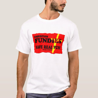 Christian Fundies Have Real Fun T-Shirt