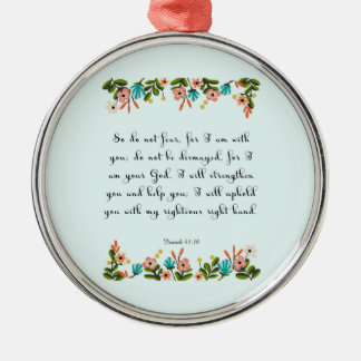 Christian inspirational Art - Isaiah 41:10 Metal Ornament
