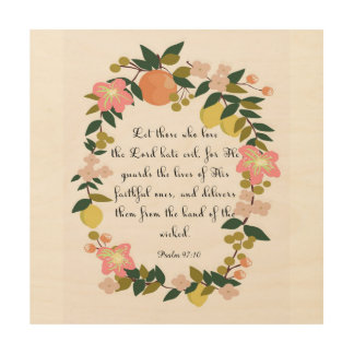 Christian inspirational Art - Psalm 97:10 Wood Canvases