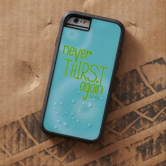 Christian iPhone case: Never Thirst Again Tough Xtreme iPhone 6 Case
