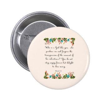 Christian Quote Art - Micah 7 18 Button