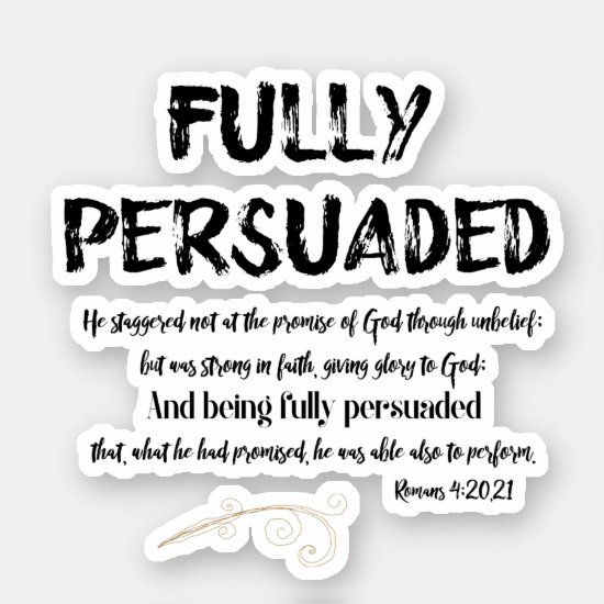 Christian Quote Fully Persuaded with Scripture Sticker