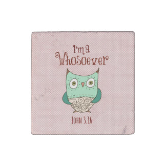 Christian Quote: I'm a Whosoever with Owl Stone Magnet