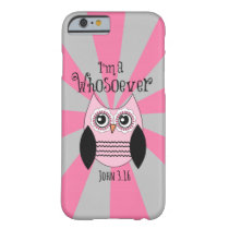 Christian Quote: I'm a Whosoever with Pink Owl Barely There iPhone 6 Case