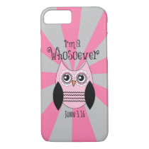 Christian Quote: I'm a Whosoever with Pink Owl iPhone 8/7 Case