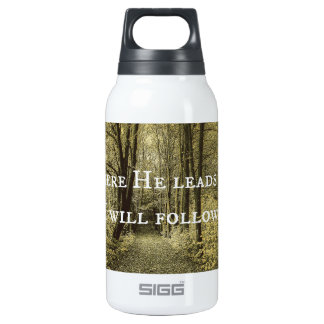 Christian Quote Where He Leads Me Insulated Water Bottle