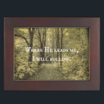 "Christian Quote Where He Leads Me Memory Box<br><div class=""desc"">Beautiful path through the trees (or woods) background with retro filter for rustic effect,  featuring the inspirational and motivational God quote,  &quot;Where He leads me,  I will follow.&quot; Beautiful Christian decor for the home or church. See more Christian quotes and bible verses at our store link below:</div>"