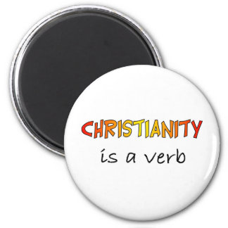 Christianity is a verb 2 inch round magnet