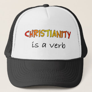 Christianity is a verb trucker hat