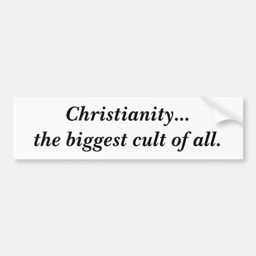 Christianity...the biggest cult of all. car bumper sticker