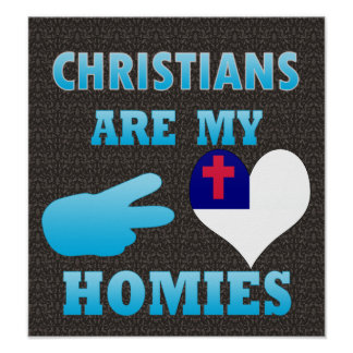 Christians are my Homies Print