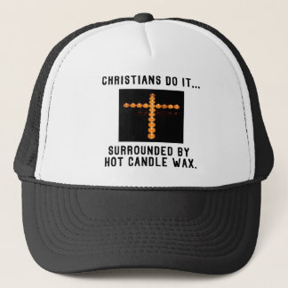 Christians Do It... Surrounded By Hot Candle Wax Trucker Hat