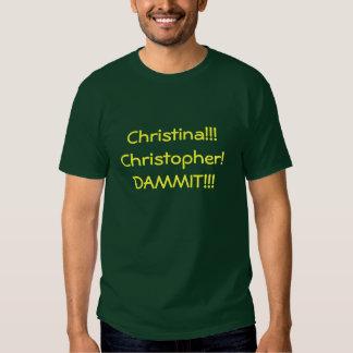 ¡Christina!!! ¡Christopher!  ¡DAMMIT!!! Playeras
