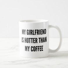Christmas Coffee My Girlfriend Is Hotter Than Coffee Mug at Zazzle
