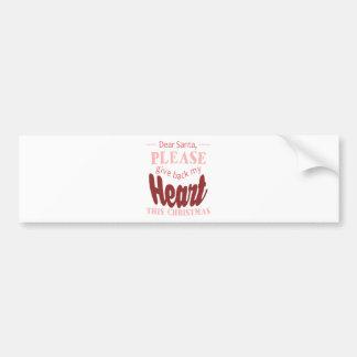 Christmas,Dear Santa, Please Give Back My Heart Bumper Sticker