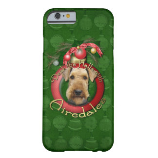 Christmas - Deck the Halls - Airedales Barely There iPhone 6 Case