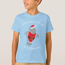 Christmas Fits Me to a Manatee Funny Novelty T-Shirt