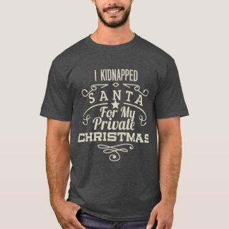 CHRISTMAS I KIDNAPPED SANTA T-Shirt