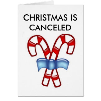 CHRISTMAS IS CANCELED GREETING CARD