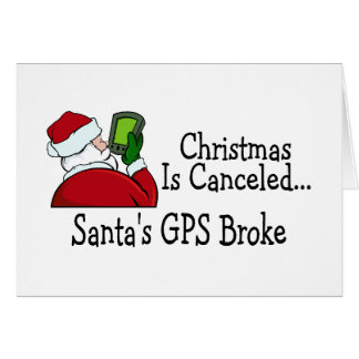 Christmas Is Canceled Santas GPS Broke Greeting Card