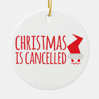 Christmas is cancelled with angry Santa face Ceramic Ornament