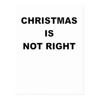 CHRISTMAS IS NOT RIGHT.png Postcard