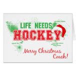 Christmas Life Needs Hockey Coach Greeting Card