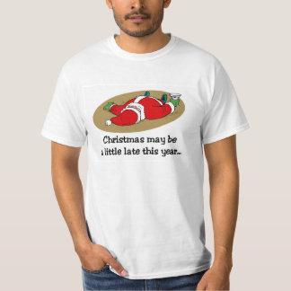 Christmas may be late t-shirt