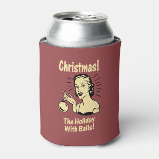 Christmas: The Holiday With Balls Can Cooler at Zazzle