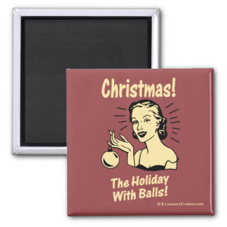 Christmas: The Holiday With Balls Magnet