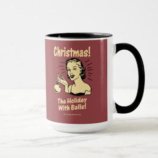 Christmas: The Holiday With Balls Mug
