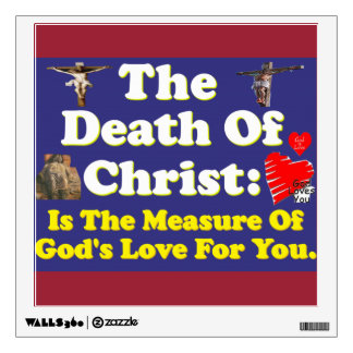 Christ's death: The measure of God's love for us! Wall Decal