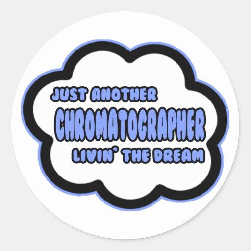 Chromatographer .. Livin' The Dream Classic Round Sticker