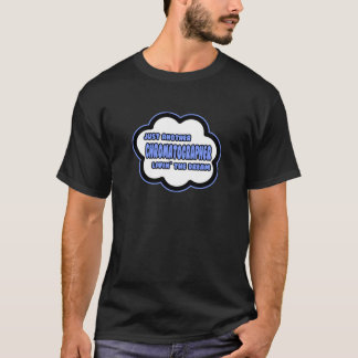 Chromatographer .. Livin' The Dream T-Shirt