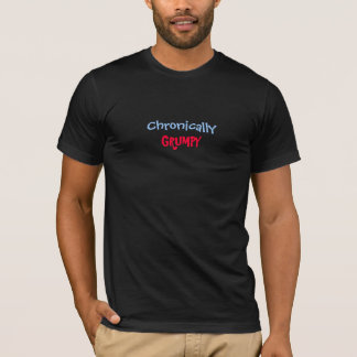 Chronically, GRUMPY-T-Shirt T-Shirt