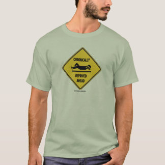 Chronically (Sleep) Deprived Ahead Sign (Humor) T-Shirt