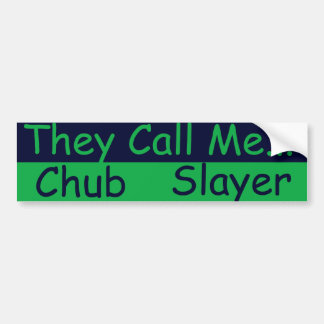 Chub Slayer Bumper Sticker
