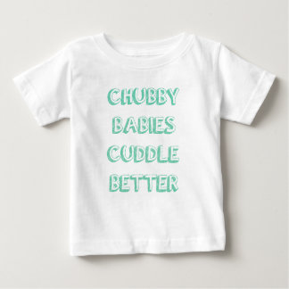 Chubby Babies Cuddle Better - Green Baby T-Shirt