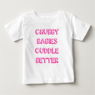 Chubby Babies Cuddle Better - Pink Baby T-Shirt