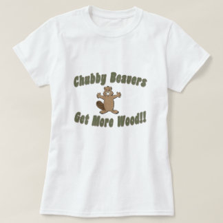 Chubby Beavers Get More Wood T-Shirt