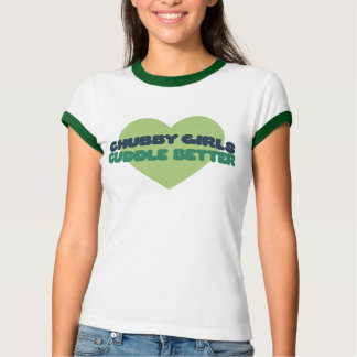 Chubby Girls cuddle better T-Shirt