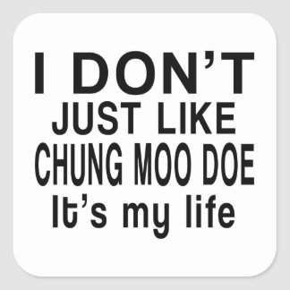 CHUNG MOO DOE IS MY LIFE SQUARE STICKER