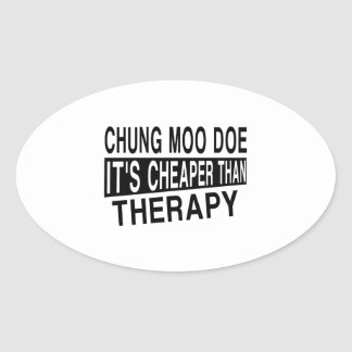 CHUNG MOO DOE IT'S CHEAPER THAN THERAPY OVAL STICKER