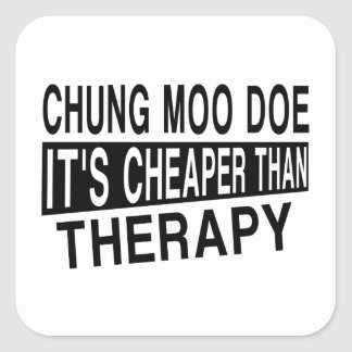 CHUNG MOO DOE IT'S CHEAPER THAN THERAPY SQUARE STICKER