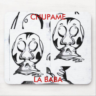 CHUPA ME LA BABA, CHUPA ME LA BABA, CHUPA ME LA... MOUSE PAD