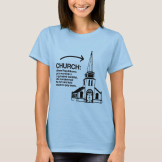 CHURCH - WHERE REPUBLICANS GO TO WORSHIP T-Shirt