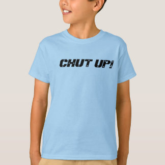 CHUT UP! T-Shirt