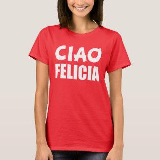 Ciao Felicia funny Bye Felicia T-Shirt