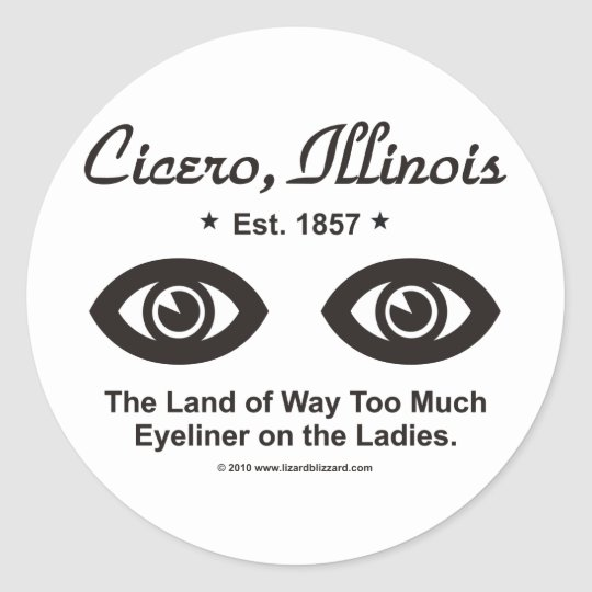 Cicero, Illinois - The Land of Too Much Eyeliner Classic Round Sticker